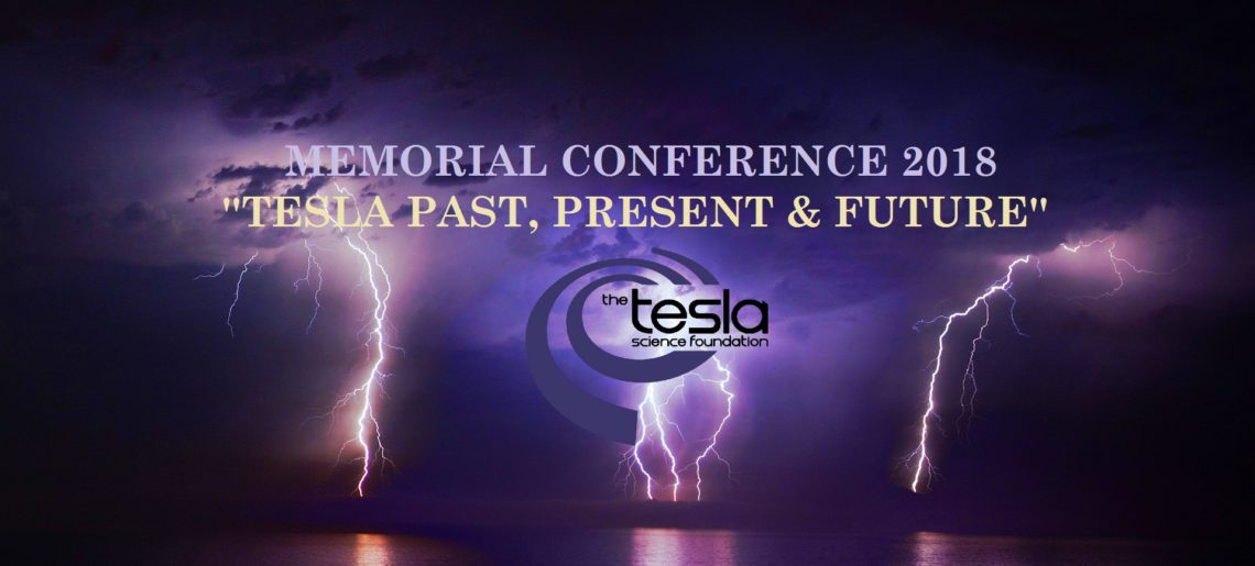 Program of The Tesla Science Foundation Memorial Conference: Tesla Past, Present and Future 2018
