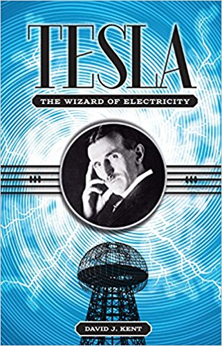 TESLA The Wizard of Electricity by David Kent
