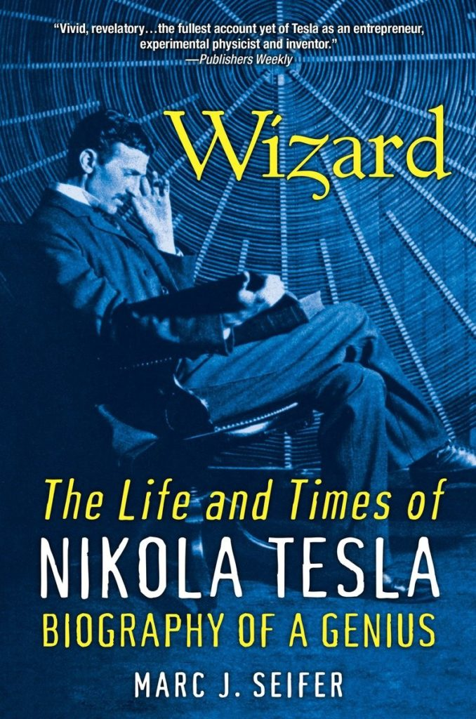 Wizard - The Life And Times Of Nikola Tesla, Biography of a Genius by Marc Seifer